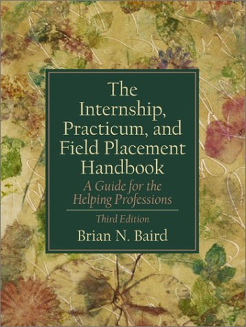 9780130330253: The Internship, Practicum, and Field Placement Handbook: A Guide for the Helping Professions (3rd Edition)