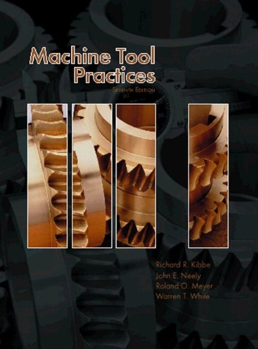 Machine Tool Practices (7th Edition): Richard R. Kibbe;