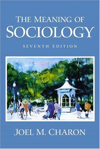 The Meaning of Sociology (7th Edition): Joel M. Charon