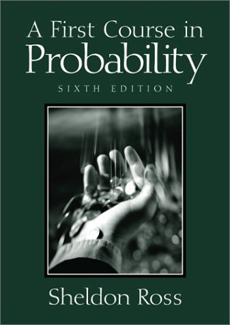 A First Course in Probability (6th Edition): Sheldon Ross