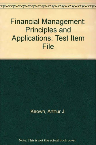 Financial Management: Principles and Applications: Test Item: Arthur J. Keown