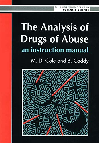 9780130350985: The Analysis of Drugs of Abuse: An Instruction Manual: An Instruction Manual (Ellis Horwood Series in Forensic Science)