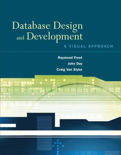 Database Design and Development: A Visual Approach: Raymond Frost; John Day; Craig Van Slyke