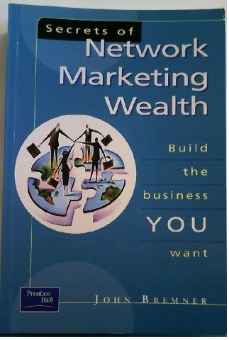 9780130354570: Secrets of Network Marketing Wealth: Build the Business You Want