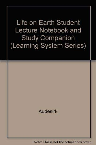 Life on Earth Student Lecture Notebook and Study Companion (Learning System Series): Audesirk; ...