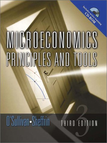 Microeconomics: Principles and Tools (3rd Edition): Arthur O'Sullivan, Steven
