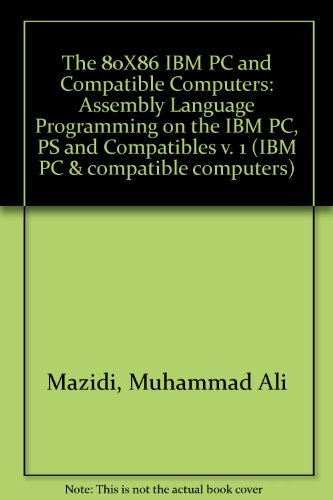 9780130362865: The 80X86 IBM PC and Compatible Computers: Assembly Language Programming on the IBM PC, PS and Compatibles v. 1 (IBM PC & compatible computers)