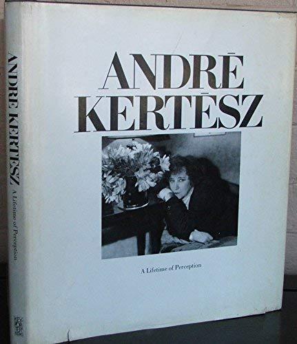 Andre Kertesz : A Lifetime of Perception: Kertesz, Andre / Lifson, Ben
