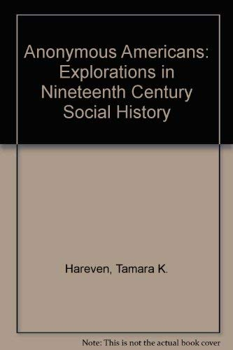 Anonymous Americans: Explorations in Nineteenth Century Social: Tamara K. Hareven