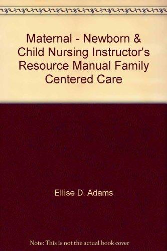Maternal - Newborn & Child Nursing Instructor's: Ellise D. Adams,