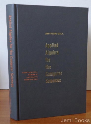 Applied Algebra for the Computer Sciences (Prentice-Hall: Gill, Arthur