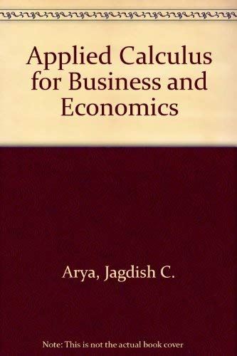 Applied Calculus for Business and Economics: Jagdish C. Arya,