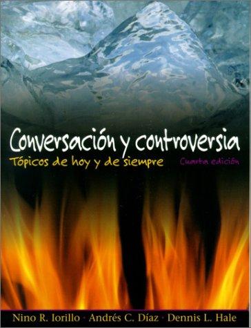Conversacion y controversia, Fourth Edition: Nino R. Iorillo, Dennis L. Hale, Andres C. Diaz