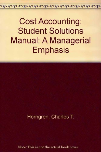 9780130401298: Cost Accounting: A Managerial Emphasis: Student Solutions Manual