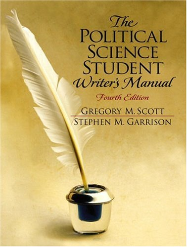 The Political Science Student Writer's Manual (4th Edition): Scott, Gregory M.; Garrison, ...