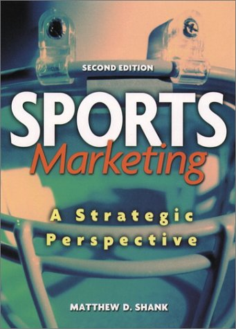 Sports Marketing: A Strategic Perspective: Shank, Matthew D.