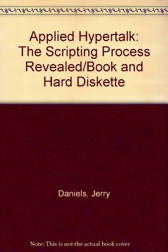 Applied Hypertalk: The Scripting Process Revealed/Book and Hard Diskette: Daniels, Jerry; Mara...