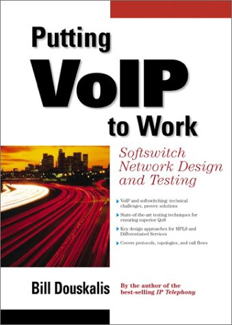 9780130409591: Putting VoIP to Work: Softswitch Network Design and Testing: Softswitch Network Design and Testing