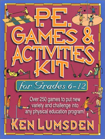 9780130410665: PE Games and Activities Kit for Grades 6-12: Over 250 Games to Put New Variety and Challenge into Your Physical Education Program