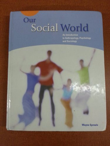 9780130410689: Our Social World : An Introduction to Anthropology, Psychology and Sociology