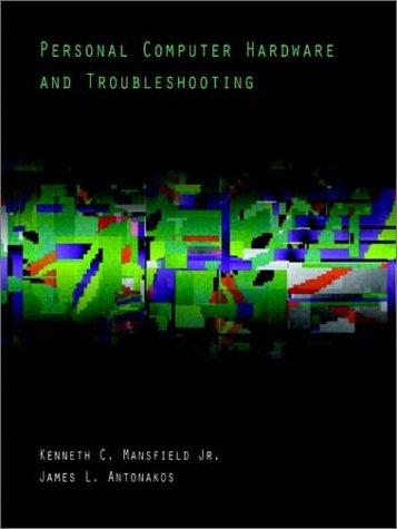 Personal Computer Hardware and Troubleshooting: James L. Antonakos,