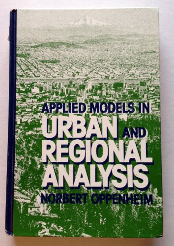 Applied Models in Urban and Regional Analysis: Oppenheim, Norbert