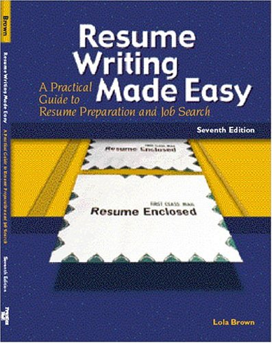 Resume Writing Made Easy (7th Edition) by Lola M. Brown; Lola Brown ...