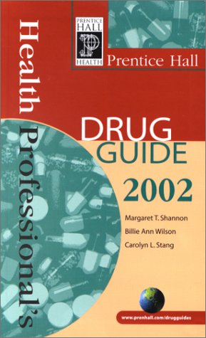 Prentice Hall Health Professional's Drug Guide 2002 (2nd Edition) (9780130420367) by Margaret Shannon; Billie Ann Wilson; Carolyn L. Stang; Billie A. Wilson
