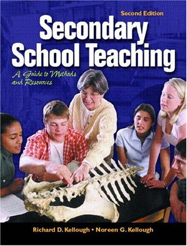 Secondary School Teaching: A Guide to Methods: Richard D. Kellough,