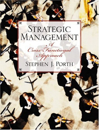 Strategic Management: A Cross-Functional Approach: Porth, Stephen J.