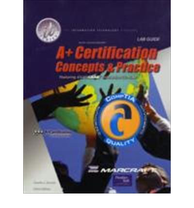 A+ Certification, Concepts & Practice Lab Guide (Standalone): Charles J Brooks, Marcraft ...