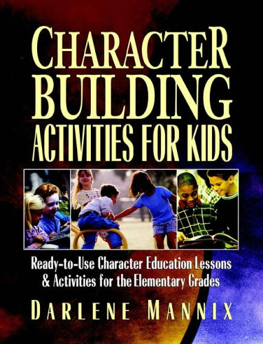 9780130425850: Character Building Activities for Kids: Ready-to-Use Character Educational Lessons and Activities for the Elementary Grades