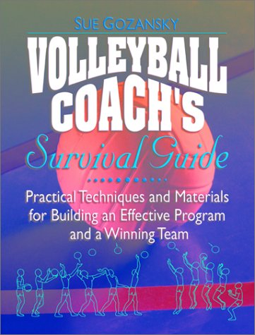 9780130425881: Volleyball Coach's Survival Guide: Practical Techniques and Materials for Building an Effective Program and a Winning Team