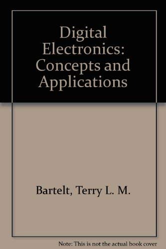 Digital Electronics: Concepts and Applications: Terry L. Bartelt