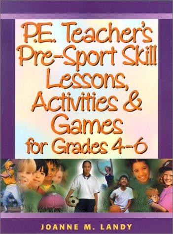 9780130427519: P.E. Teacher's Pre-Sport Skill Lessons, Activities & Games for Grades 4-6