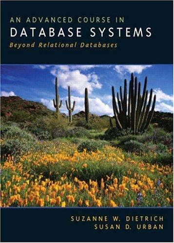 An Advanced Course in Database Systems: Beyond: Suzanne W Dietrich,