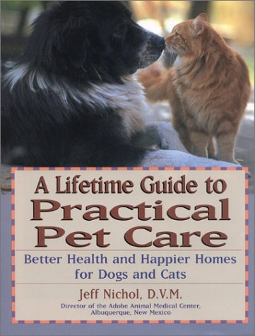 9780130430694: A Lifetime Guide to Practical Pet Care: Better Health and Happier Homes for Dogs and Cats