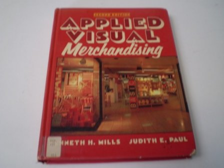 Applied Visual Merchandising: Mills, K H and Paul, J E