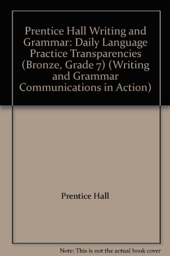 9780130439451: Prentice Hall Writing and Grammar: Daily Language Practice Transparencies (Bronze, Grade 7) (Writing and Grammar Communications in Action)