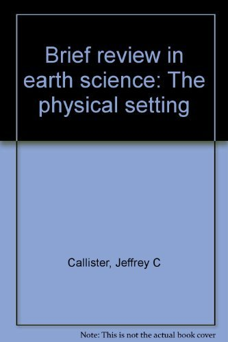 Brief Review in Earth Science: The Physical: Jeffrey C Callister