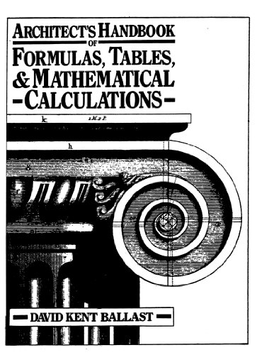 Architect's Handbook of Formulas, Tables, and Mathematical: Ballast, David K.
