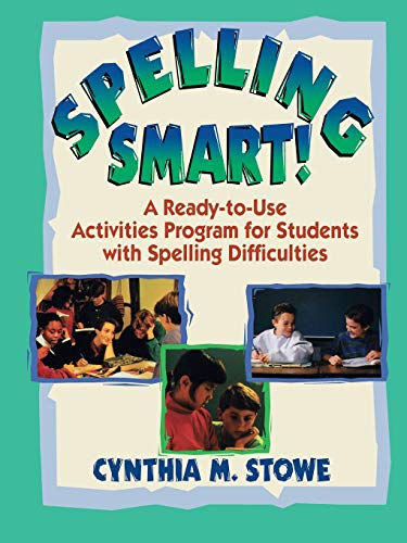 Spelling Smart!: A Ready-to-Use Activities Program for: Cynthia M. Stowe