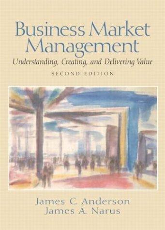 Business Market Management: Understanding, Creating and Delivering: James C. Anderson,