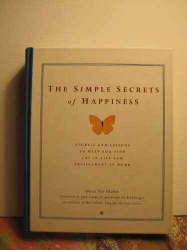 9780130452023: The Simple Secrets of Happiness: Stories and Lessons to Help You Find Joy in Life and Fulfillment in Work