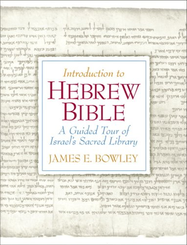 Introduction to Hebrew Bible: A Guided Tour: Bowley Ph.D., James