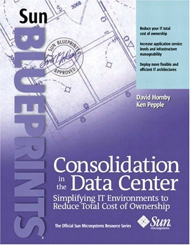 9780130454959: Consolidation in the Data Center: Simplifying IT Environments to Reduce Total Cost of Ownership