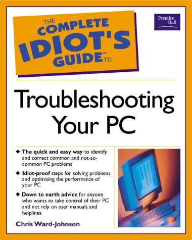 9780130456328: CIG: Troubleshooting your PC (Complete Idiot''s Guides)