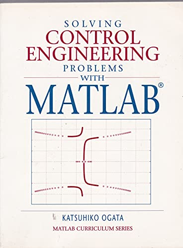 9780130459077: Solving Control Engineering Problems with Matlab: Matlab Curriculum