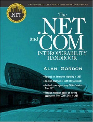 The .NET and COM Interoperability Handbook (Integrated .Net Series from Object Innovations and Prentice Hall Ptr) (9780130461308) by Alan Gordon