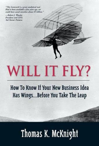 Will It Fly? How to Know if Your New Business Idea Has Wings...Before You Take the Leap: McKnight, ...